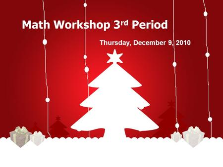 Math Workshop 3 rd Period Thursday, December 9, 2010.
