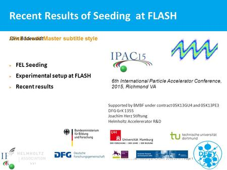 Jörn Bödewadt | Seeding at FLASH | 20.05.2014 | Page 1 Click to edit Master subtitle style Jörn Bödewadt Recent Results of Seeding at FLASH Supported by.