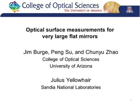 Optical surface measurements for very large flat mirrors Jim Burge, Peng Su, and Chunyu Zhao College of Optical Sciences University of Arizona Julius Yellowhair.