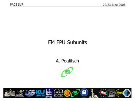 PACS SVR 22/23 June 2006 PACS FPU Subunits1 FM FPU Subunits A. Poglitsch.
