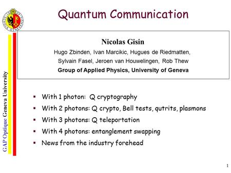 GAP Optique Geneva University 1 Quantum Communication  With 1 photon: Q cryptography  With 2 photons: Q crypto, Bell tests, qutrits, plasmons  With.