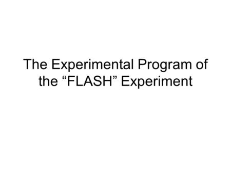 "The Experimental Program of the ""FLASH"" Experiment."