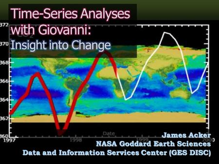 James Acker NASA Goddard Earth Sciences Data and Information Services Center (GES DISC)
