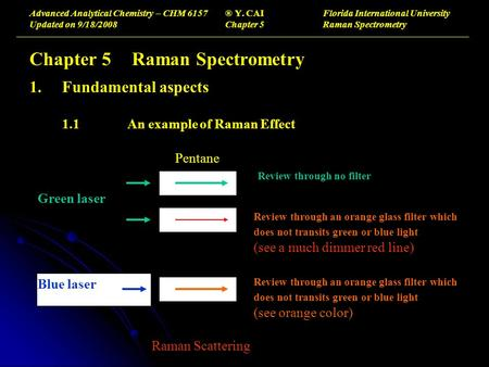 Advanced Analytical Chemistry – CHM 6157® Y. CAIFlorida International University Updated on 9/18/2008Chapter 5Raman Spectrometry Chapter 5 Raman Spectrometry.
