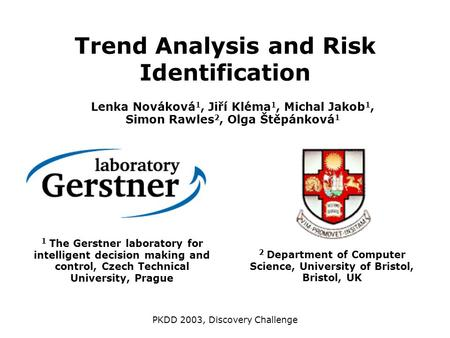 Trend Analysis and Risk Identification 1 The Gerstner laboratory for intelligent decision making and control, Czech Technical University, Prague Lenka.