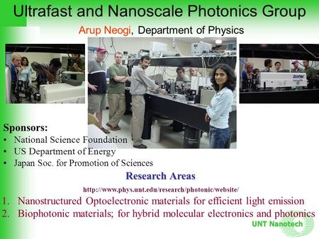 UNT Nanotech Ultrafast and Nanoscale Photonics Group Arup Neogi, Department of Physics Research Areas 1.Nanostructured Optoelectronic materials for efficient.