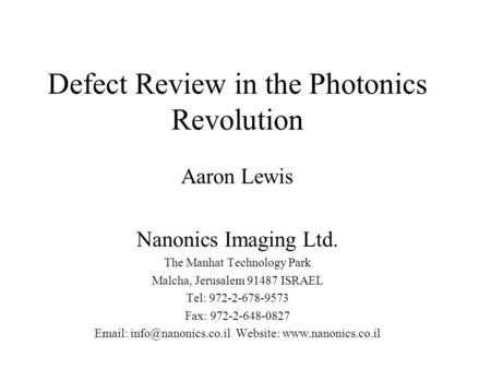 Defect Review in the Photonics Revolution Aaron Lewis Nanonics Imaging Ltd. The Manhat Technology Park Malcha, Jerusalem 91487 ISRAEL Tel: 972-2-678-9573.
