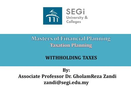 WITHHOLDING TAXES By: Associate Professor Dr. GholamReza Zandi