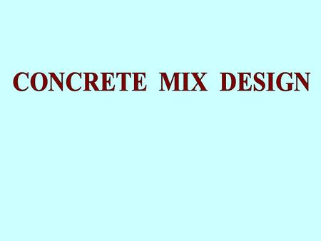 CONCRETE MIX DESIGN ( GACL METHOD) TO WORK OUT VARIOUS PROPORTIONS OF THE INGREDIENTS METHODS OF MIX DESIGN: IS:10262 METHOD ROAD NO4 METHOD MAXIMUM DENSITY.