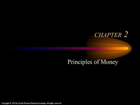 Copyright © 2003 by South-Western/Thomson Learning. All rights reserved. CHAPTER 2 Principles of Money.