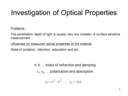 1 Investigation of Optical Properties n, k … index of refraction and damping  1,  2 … polarization and absorption Problems: The penetration depth of.