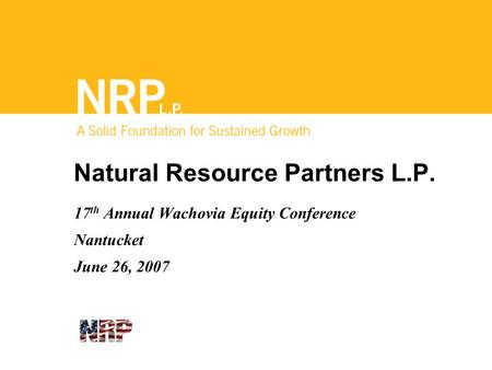 Natural Resource Partners L.P. 17 th Annual Wachovia Equity Conference Nantucket June 26, 2007.