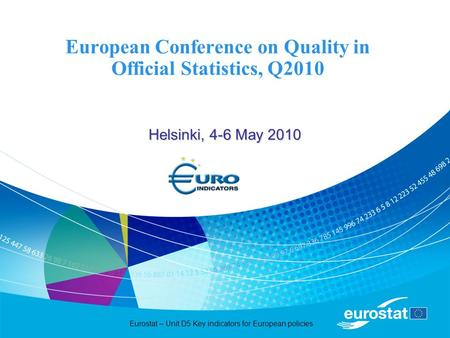 Eurostat – Unit D5 Key indicators for European policies European Conference on Quality in Official Statistics, Q2010 Helsinki, 4-6 May 2010.