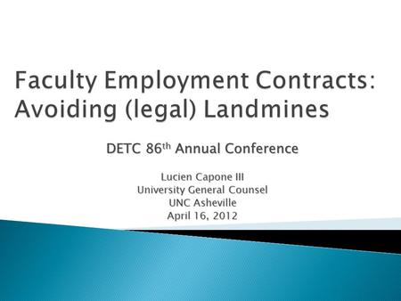 DETC 86 th Annual Conference Lucien Capone III University General Counsel UNC Asheville April 16, 2012.