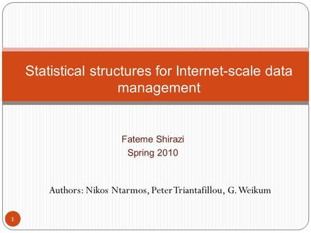 Fateme Shirazi Spring 2010 1 Statistical structures for Internet-scale data management Authors: Nikos Ntarmos, Peter Triantafillou, G. Weikum.