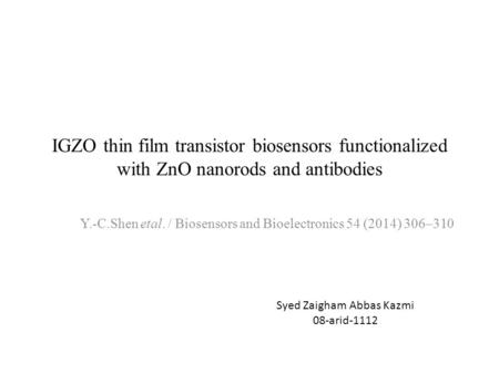 IGZO thin film transistor biosensors functionalized with ZnO nanorods and antibodies Y.-C.Shen etal. / Biosensors and Bioelectronics 54 (2014) 306–310.
