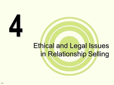 4-1 Ethical and Legal Issues in Relationship Selling 4.