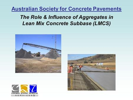 Australian Society for Concrete Pavements The Role & Influence of Aggregates in Lean Mix Concrete Subbase (LMCS)
