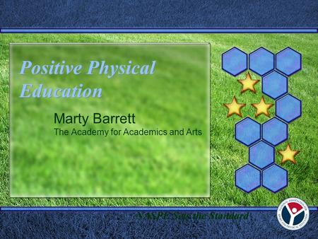 Positive Physical Education Marty Barrett The Academy for Academics and Arts NASPE Sets the Standard.