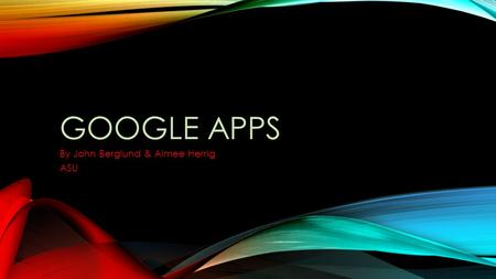 GOOGLE APPS By John Berglund & Aimee Herrig ASU. PICASA, GOOGLE NEWS, AND GOOGLE OFFERS The purpose Key features Free or fee Target audience You tube.