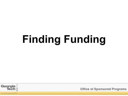 Office of Sponsored Programs All rights reserved GTRC Finding Funding.