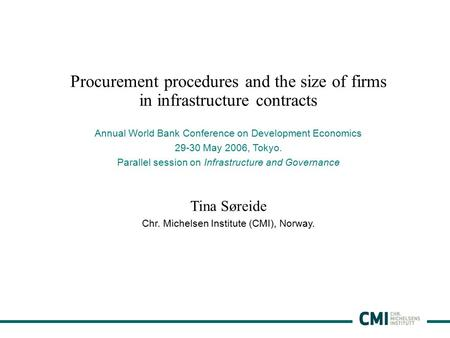 1 Procurement procedures and the size of firms in infrastructure contracts Annual World Bank Conference on Development Economics 29-30 May 2006, Tokyo.
