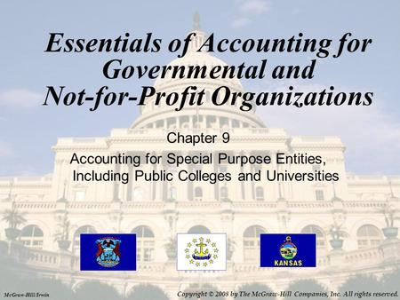 Essentials of Accounting for Governmental and Not-for-Profit Organizations Chapter 9 Accounting for Special Purpose Entities, Including Public Colleges.
