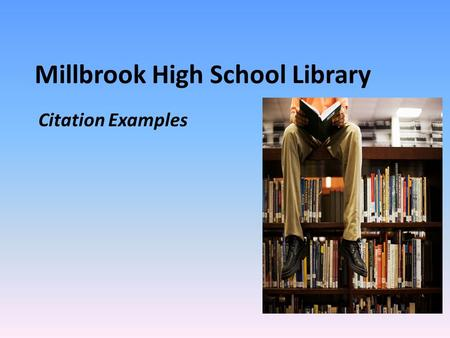 Millbrook High School Library Citation Examples. Millbrook High School Library Citation Examples An Article in a Reference Book: Example: Author, Title.