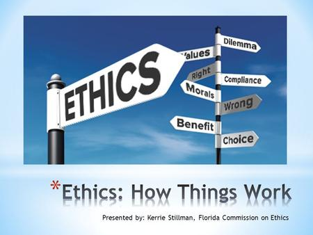 Presented by: Kerrie Stillman, Florida Commission on Ethics.