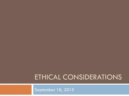 ETHICAL CONSIDERATIONS September 18, 2015. Ethics in State Government Ethics CodeInspector General Establish Code of Ethics Educate & Advise Investigate.