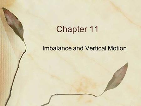 Chapter 11 Imbalance and Vertical Motion. (1) Wind-Parallel Accelerations In order for wind to flow in a cyclonically curved manner, (an acceleration)