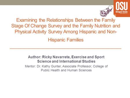 Examining the Relationships Between the Family Stage Of Change Survey and the Family Nutrition and Physical Activity Survey Among Hispanic and Non- Hispanic.