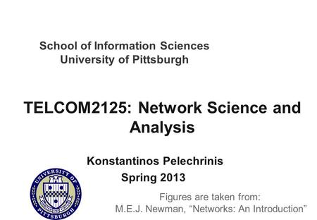School of Information Sciences University of Pittsburgh TELCOM2125: Network Science and Analysis Konstantinos Pelechrinis Spring 2013 Figures are taken.