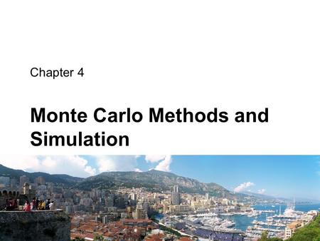 Chapter 4 Monte Carlo Methods and Simulation. Monte Carlo Methods.