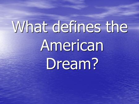 "What defines the American Dream?. ""Life, liberty, and the pursuit of happiness"" -every citizens unalienable/legal rights -The United States Declaration."