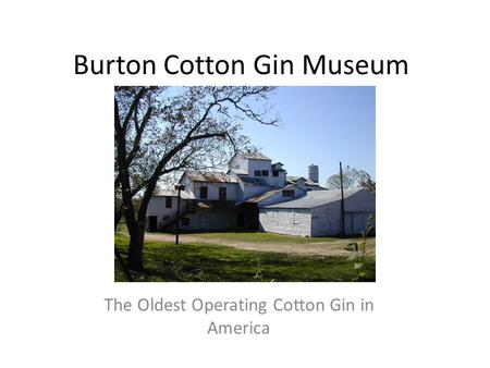 Burton Cotton Gin Museum The Oldest Operating Cotton Gin in America.