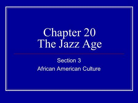 Chapter 20 The Jazz Age Section 3 African American Culture.