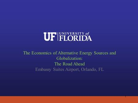 The Economics of Alternative Energy Sources and Globalization: The Road Ahead Embassy Suites Airport, Orlando, FL 1.