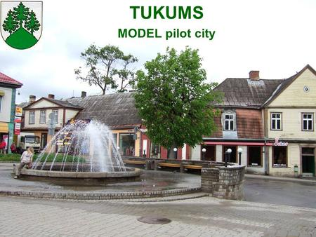 TUKUMS MODEL pilot city. Number of <strong>inhabitants</strong>: 20 000; Located 65km from capital Riga; The area of municipality is 12,9 km² Tukums City.