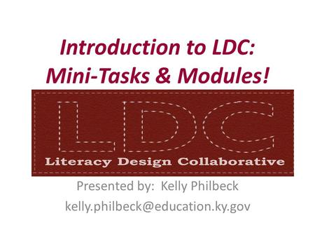 Introduction to LDC: Mini-Tasks & Modules! Presented by: Kelly Philbeck
