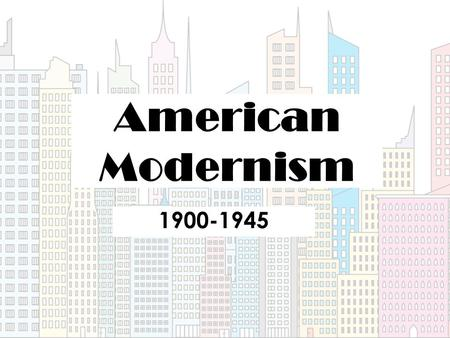 "American Modernism 1900-1945. Between World Wars Many historians have described the period between the two World Wars as a ""traumatic coming of age."""