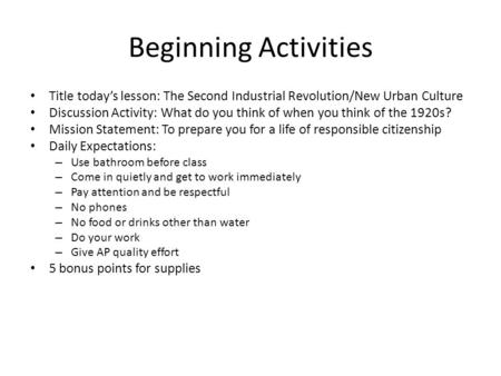 Beginning Activities Title today's lesson: The Second Industrial Revolution/New Urban Culture Discussion Activity: What do you think of when you think.