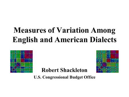 Measures of Variation Among English and American Dialects Robert Shackleton U.S. Congressional Budget Office.