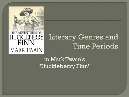 "Literary Genres and Time Periods in Mark Twain's ""Huckleberry Finn"""
