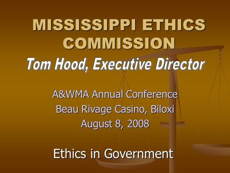 Ethics in Government MISSISSIPPI ETHICS COMMISSION A&WMA Annual Conference Beau Rivage Casino, Biloxi August 8, 2008.