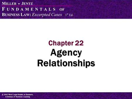 © 2007 West Legal Studies in Business, A Division of Thomson Learning Chapter 22 Agency Relationships.