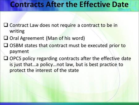 Contracts After the Effective Date  Contract Law does not require a contract to be in writing  Oral Agreement (Man of his word)  OSBM states that contract.
