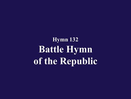 Hymn 132 Battle Hymn of the Republic. Verse 1 Mine eyes have seen the glory of the coming of the Lord;