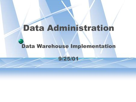 Data Administration Data Warehouse Implementation 9/25/01.