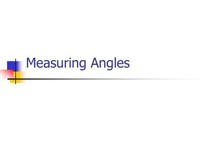 Measuring Angles Today's Learning Goals We will learn that measuring angles is nothing but COUNTING the number of units that fit into the angle you are.